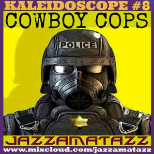 Kaleidoscope 8: COWBOY COPS. Cinematic fun