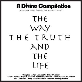 A Divine Compilation - The Way, The Truth And The Life