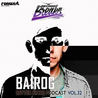 BETTER KICKS PODCAST - VOL.32 (BA1ROG GUEST MIX)