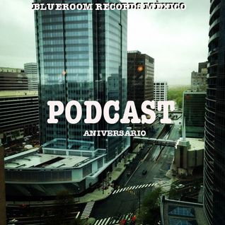 PODCAST ANIVERSARIO BLUEROOM RECORDS MÈXICO