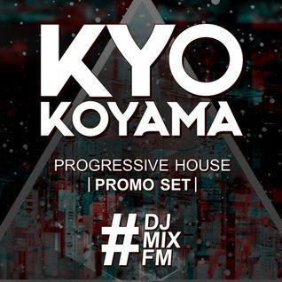 Kyo Koyama - Progressive House Promo Set - #DJMIXFM