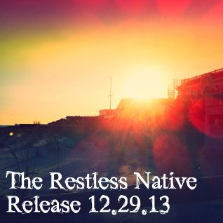 The Restless Native Release 12.29.13