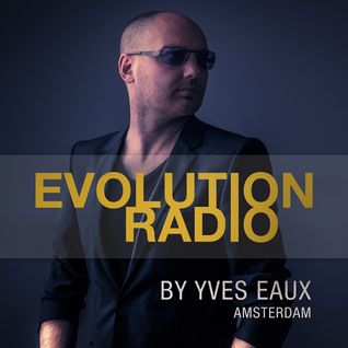 EVOLUTION by Yves Eaux episode 45