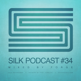 Silk Podcast No.34 - Mixed By Forge