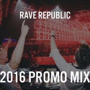 Rave Republic - 2016 Promo Mix