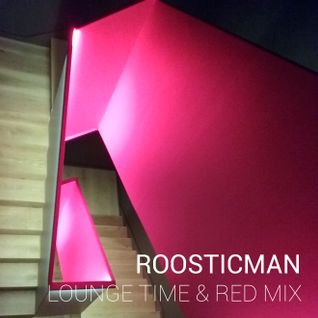 Lounge Time & Red Mix - Roosticman
