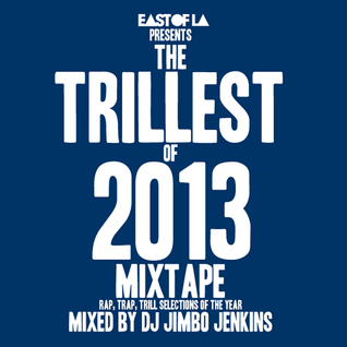 East of LA presents The Trillest of 2013 Mixtape mixed by DJ Jimbo Jenkins