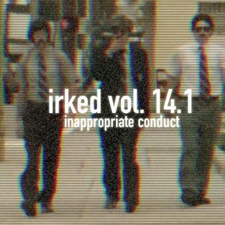 Irked vol. 14.1 - Inappropriate Conduct