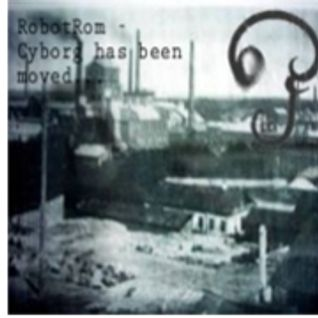RobotRom - Cyborg has been moved... 09.04.2012