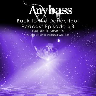 BACK TO THE DANCEFLOOR Vol #3 ( AnyBass Guest Mix )