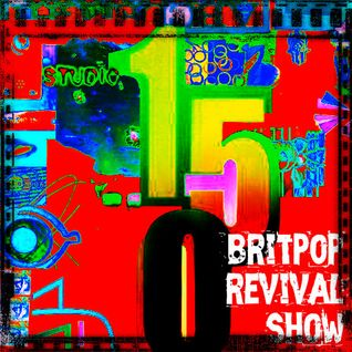 Britpop Revival Show #150 23rd March 2016