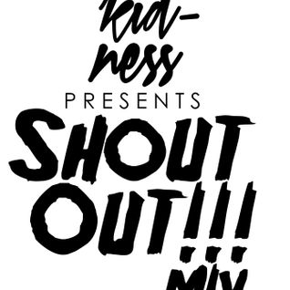 Kidness - Shout Out!!! Mix