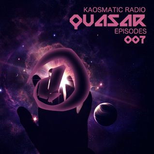 Kaosmatic Radio : Quasar Episode 007