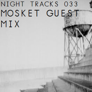 Night Tracks 033: Mosket Guest Mix