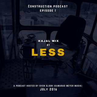 "Kamarad Meyer Musik's ""Construction Podcast"" - Episode 1: Less - Kajal Mix"