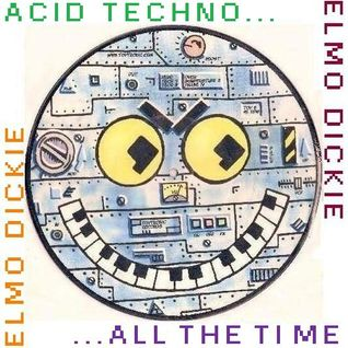 GUEST DJ ELMO DICKIE - ACID TECHNO...   ...ALL THE TIME (SUMMER 2010)