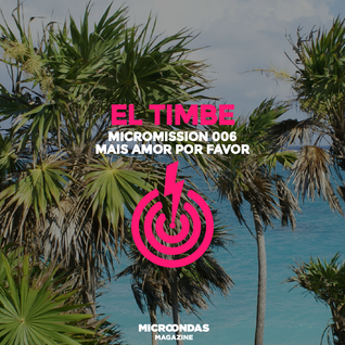 MicroMission 006 - Mais Amor Por Favor (mixed by El Timbe)
