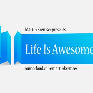 Martin Kremser - Life Is Awesome Mix VI