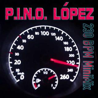 P.I.N.O. Lopez - 230 BPM MiniMix (Sept. 2015)