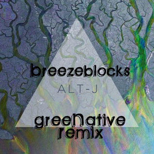 Alt-J - Breezeblocks (greeNative Remix)
