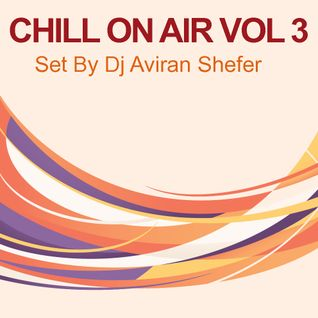 Chiil On Air Vol 03 - Set by Dj Aviran Shefer