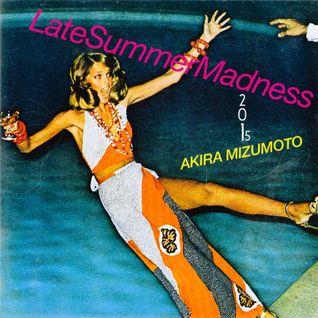 Akira Mizumoto / Late Summer Madness 2015