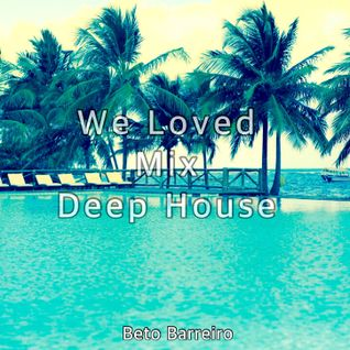We Loved - Mix Deep House