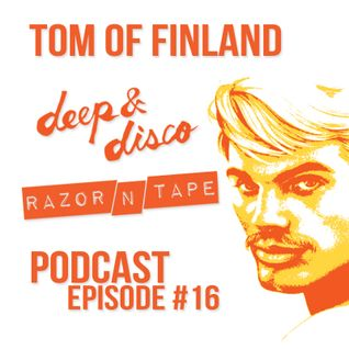 The Deep&Disco / Razor-N-Tape Podcast - Episode #16: Tom of Finland