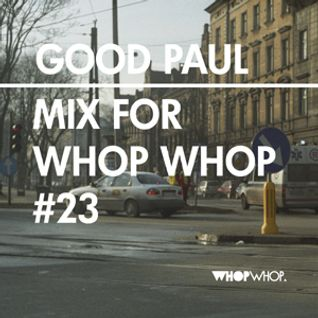 Good Paul - Mix For Whopwhop #23
