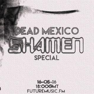 Dead Mexico: Shamen Special