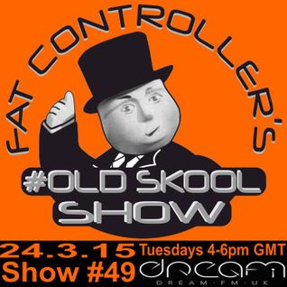 DJ Fat Controller's #OldSkool Show on Dream FM (#49) 24th March 2015