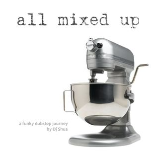 All Mixed Up - A Funky Dubstep Mix by Shua