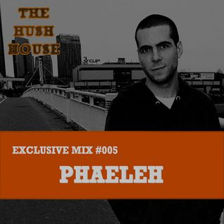 HUSH HOUSE EXCLUSIVE MIX #005 - PHAELEH