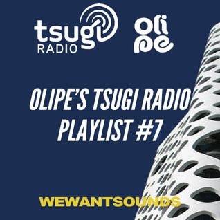 Olipe's Tsugi Radio Playlist #7