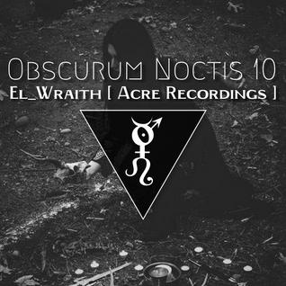 Obscurum Noctis X ∴ El_wraith [Acre Recs.]