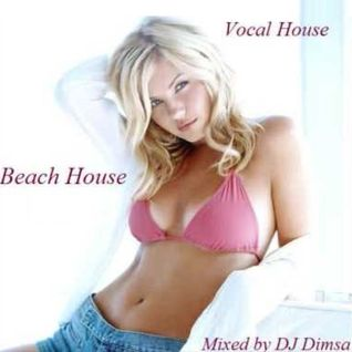 Beach House - Funky Deep Vocal House Mix By DJ Dimsa