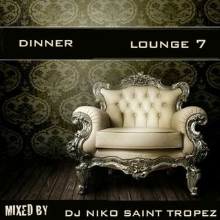 DINNER LOUNGE 7. Mixed by Dj NIKO SAINT TROPEZ
