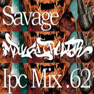 Savage - IPC MIX vol .62 - 20121017