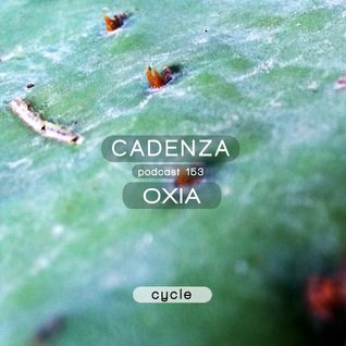 Cadenza Podcast | 153 - Oxia (Cycle)