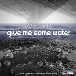 Wiliux D - Give Me Some Water (February 2009)