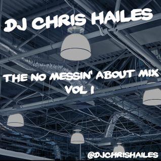 DJ Chris Hailes - No Messin' Around Mix - Vol 1 2016