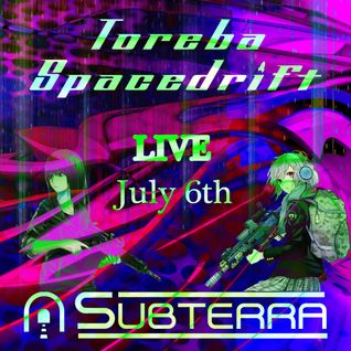 Toreba Spacedrift LIVE from Subterra @ The Cove - July 6th 2016