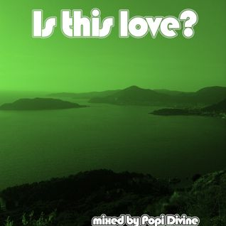 Is this love - mixed by Popi Divine