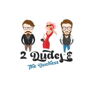 2 Dudes and The Duchess - Wednesday, September 23, 2015