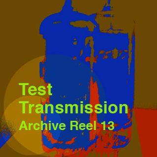 Test Transmission Archive Reel 13