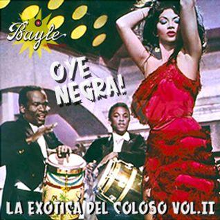Oye Negra! vol. II Majestuosos orquestales y Exótica