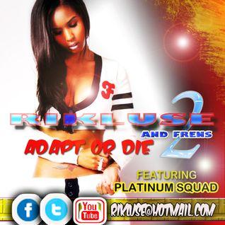 Rikluse-Rikluse & Frens 2_Adapt or Die (Ft Marky P Platinum Squad)