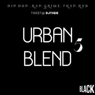 DJ TIGIE - URBAN BLEND 5 (HIP HOP•RAP•TRAP•GRIME•RNB)