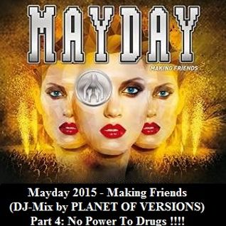 Mayday 2015 - Making Friends (DJ-Mix by PLANET OF VERSIONS) - Part 4: No Power To Drugs !!!!