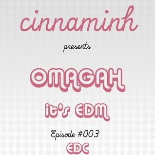 OMAGAH It's EDM Episode #003